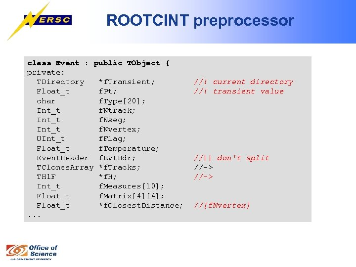 ROOTCINT preprocessor class Event : public TObject { private: TDirectory *f. Transient; Float_t f.