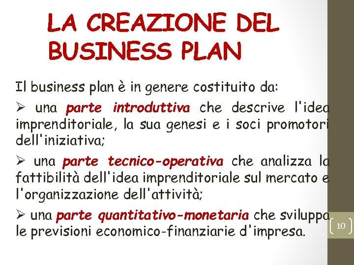 LA CREAZIONE DEL BUSINESS PLAN Il business plan è in genere costituito da: Ø