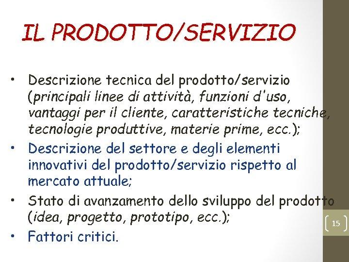IL PRODOTTO/SERVIZIO • Descrizione tecnica del prodotto/servizio (principali linee di attività, funzioni d'uso, vantaggi
