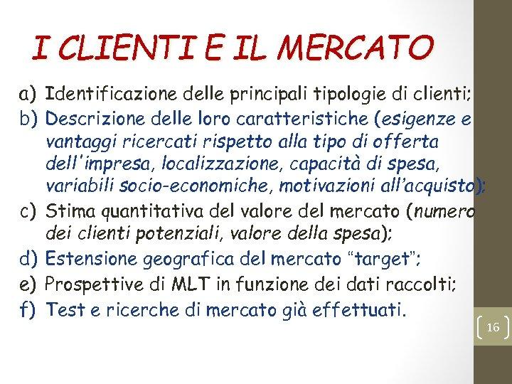 I CLIENTI E IL MERCATO a) Identificazione delle principali tipologie di clienti; b) Descrizione