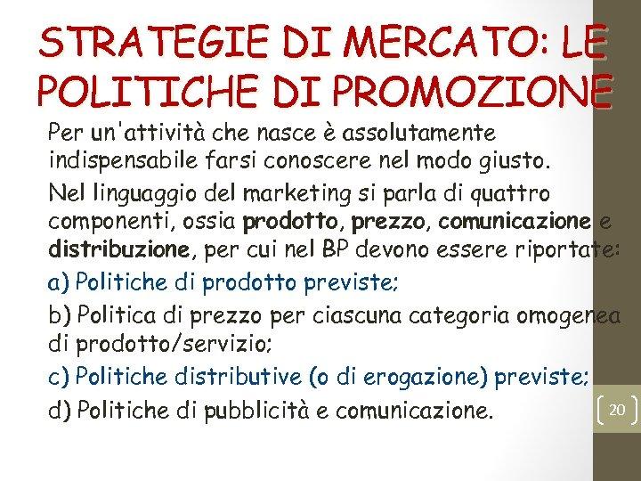 STRATEGIE DI MERCATO: LE POLITICHE DI PROMOZIONE Per un'attività che nasce è assolutamente indispensabile