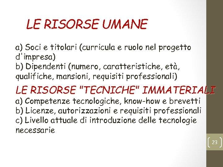 LE RISORSE UMANE a) Soci e titolari (curricula e ruolo nel progetto d'impresa) b)