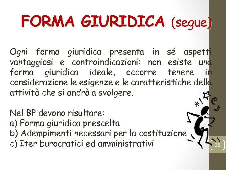 FORMA GIURIDICA (segue) Ogni forma giuridica presenta in sé aspetti vantaggiosi e controindicazioni: non