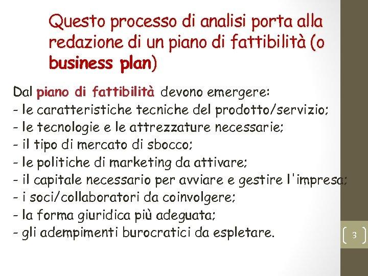 Questo processo di analisi porta alla redazione di un piano di fattibilità (o business