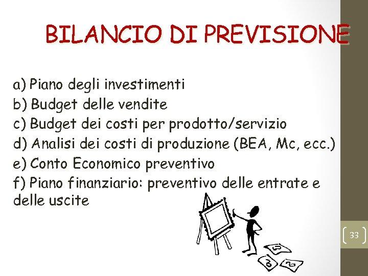 BILANCIO DI PREVISIONE a) Piano degli investimenti b) Budget delle vendite c) Budget dei