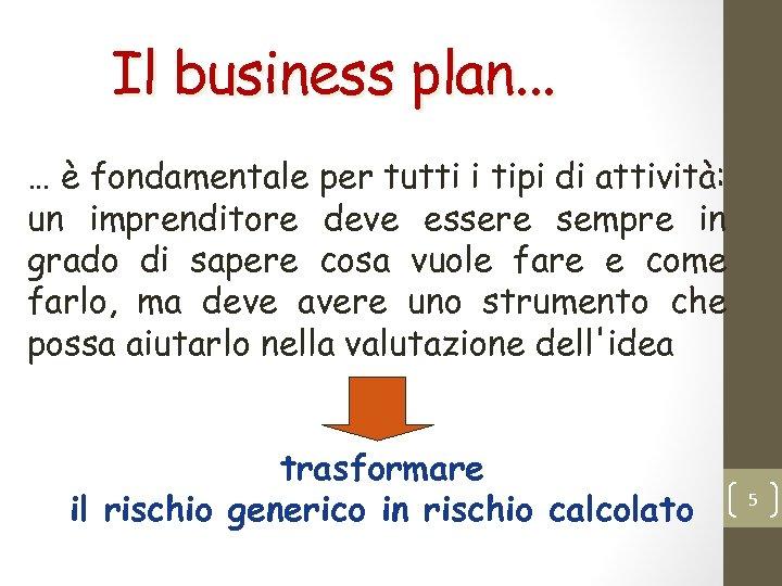 Il business plan. . . … è fondamentale per tutti i tipi di attività: