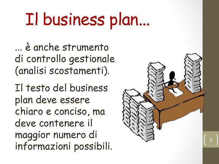 Il business plan. . . è anche strumento di controllo gestionale (analisi scostamenti). Il