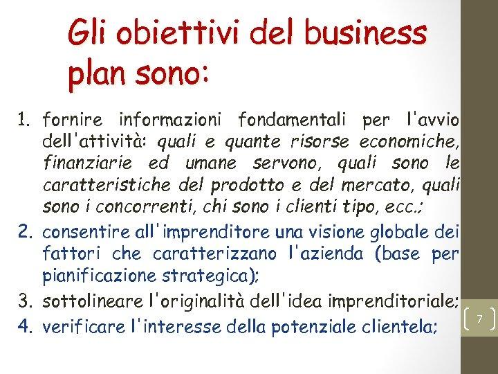 Gli obiettivi del business plan sono: 1. fornire informazioni fondamentali per l'avvio dell'attività: quali