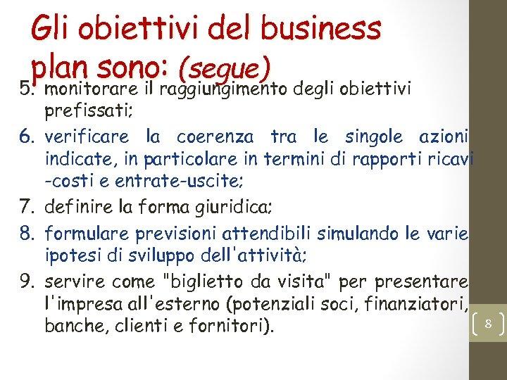 Gli obiettivi del business plan sono: (segue) 5. monitorare il raggiungimento degli obiettivi 6.