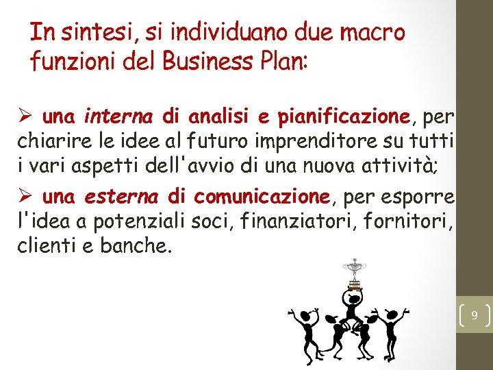 In sintesi, si individuano due macro funzioni del Business Plan: Ø una interna di
