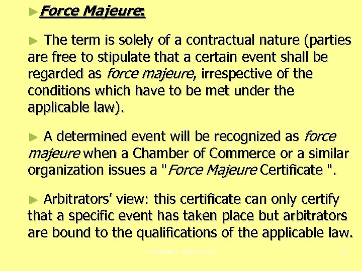 ►Force Majeure: The term is solely of a contractual nature (parties are free to