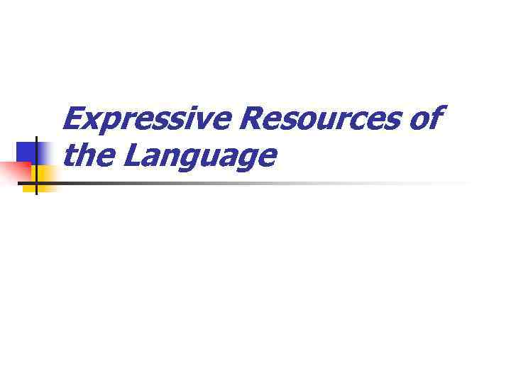 Expressive Resources of the Language