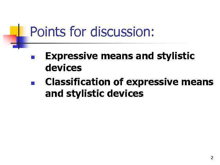Points for discussion: n n Expressive means and stylistic devices Classification of expressive means