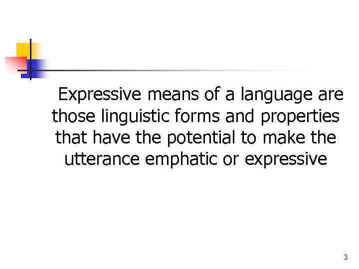 Expressive means of a language are those linguistic forms and properties that have the