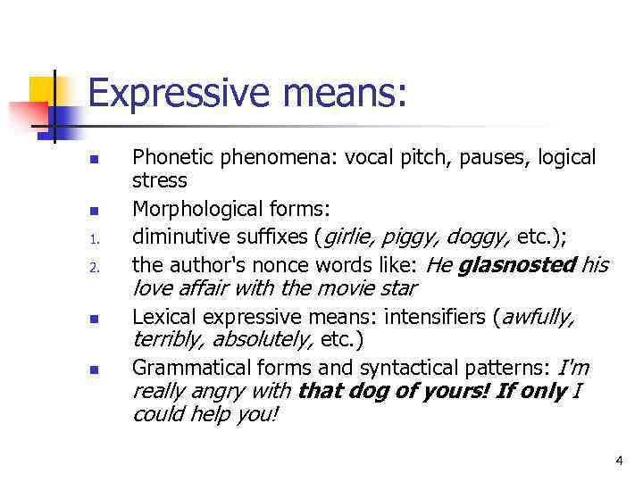 Expressive means: n n 1. 2. n n Phonetic phenomena: vocal pitch, pauses, logical
