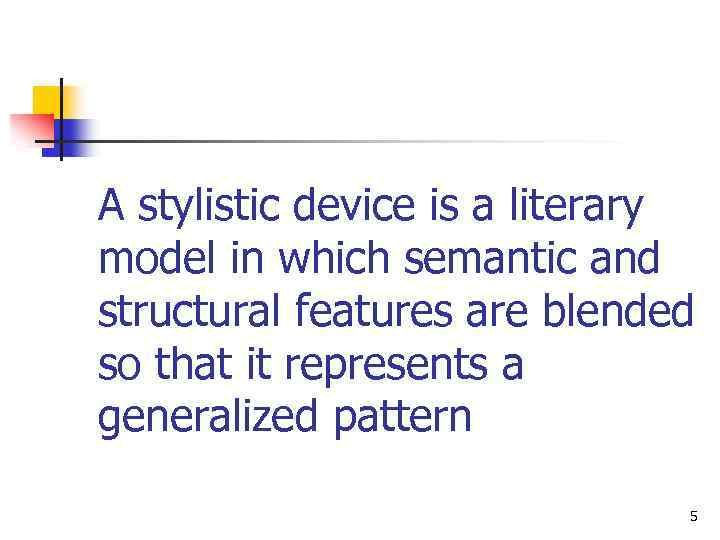 A stylistic device is a literary model in which semantic and structural features are