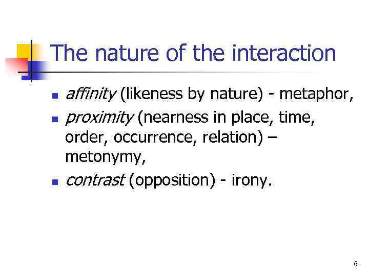 The nature of the interaction n affinity (likeness by nature) - metaphor, proximity (nearness