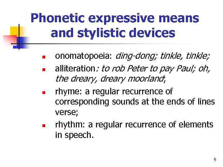 Phonetic expressive means and stylistic devices n n onomatopoeia: ding-dong; tinkle, tinkle; alliteration: to