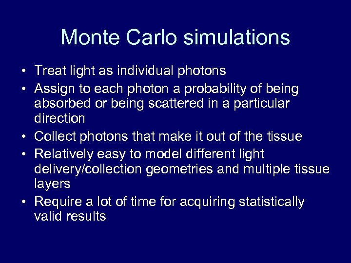 Monte Carlo simulations • Treat light as individual photons • Assign to each photon
