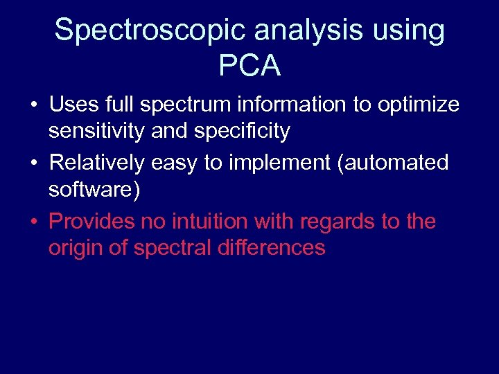Spectroscopic analysis using PCA • Uses full spectrum information to optimize sensitivity and specificity
