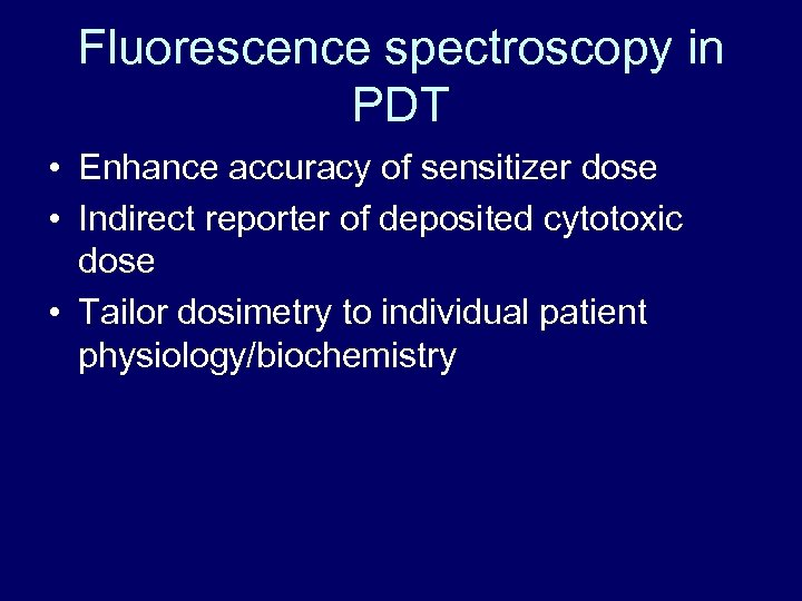 Fluorescence spectroscopy in PDT • Enhance accuracy of sensitizer dose • Indirect reporter of