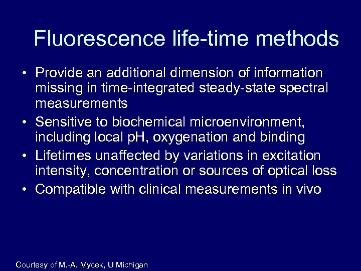 Fluorescence life-time methods • Provide an additional dimension of information missing in time-integrated steady-state