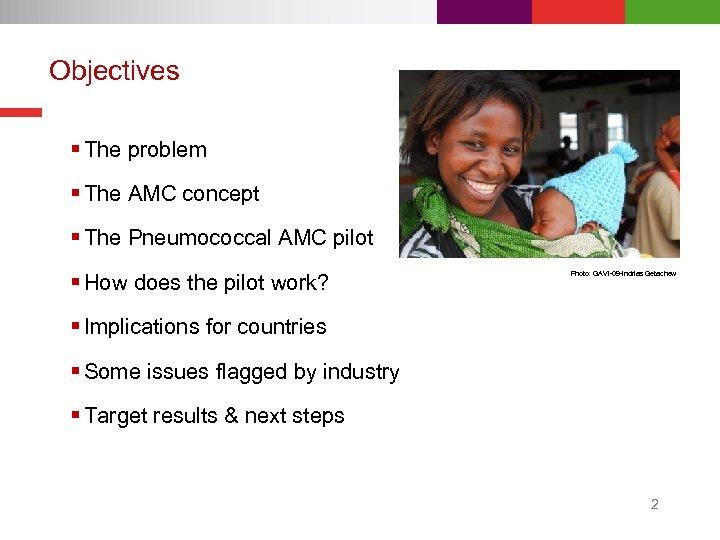 Objectives § The problem § The AMC concept § The Pneumococcal AMC pilot §