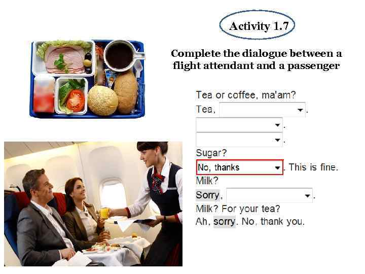 Activity 1. 7 1 Complete the dialogue between a flight attendant and a passenger
