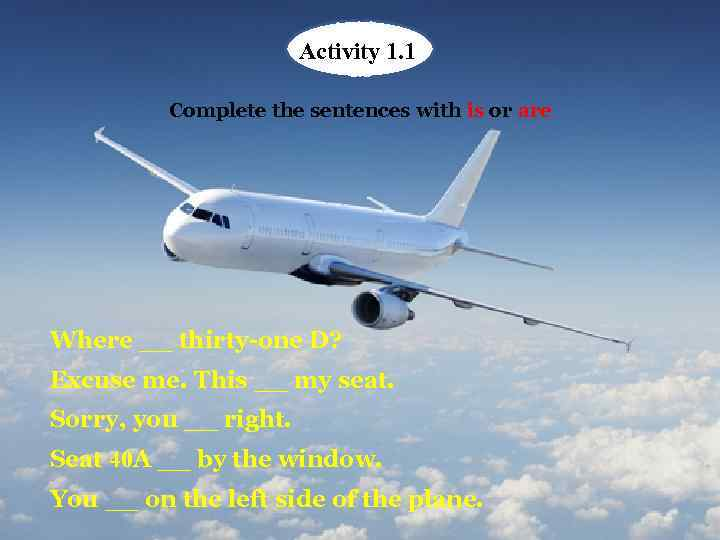 Activity Activit 1. 1 Activity 1. 1 Complete the sentences with is or are