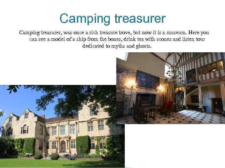 Camping treasurer, was once a rich treasure trove, but now it is a museum.