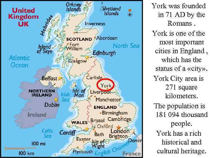 York was founded in 71 AD by the Romans. York is one of the