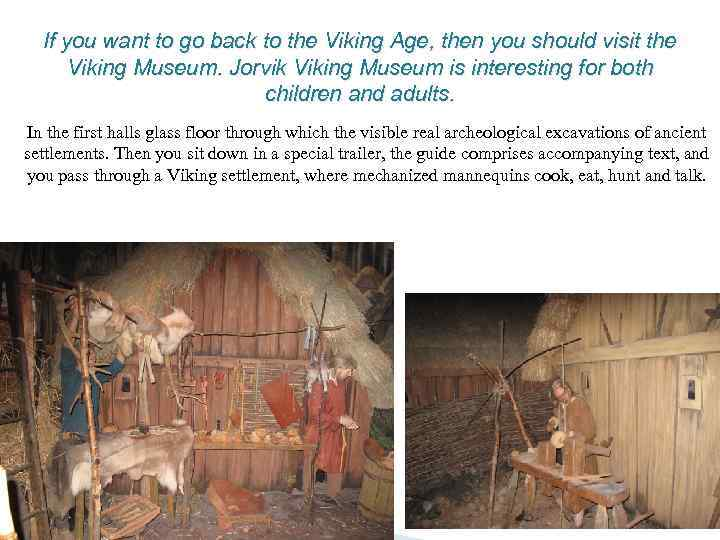 If you want to go back to the Viking Age, then you should visit