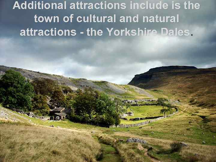 Additional attractions include is the town of cultural and natural attractions - the Yorkshire