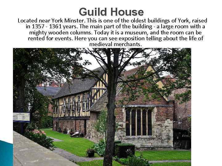 Guild House Located near York Minster. This is one of the oldest buildings of
