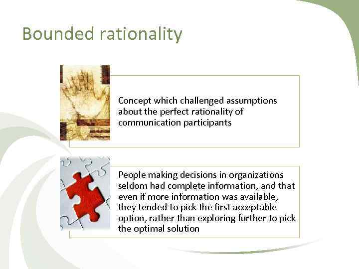 Bounded rationality Concept which challenged assumptions about the perfect rationality of communication participants People