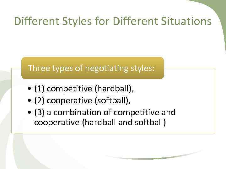 Different Styles for Different Situations Three types of negotiating styles: • (1) competitive (hardball),