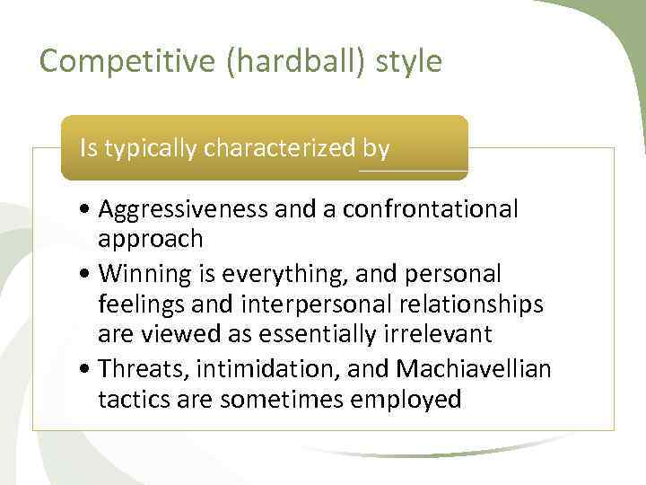 Competitive (hardball) style Is typically characterized by • Aggressiveness and a confrontational approach •