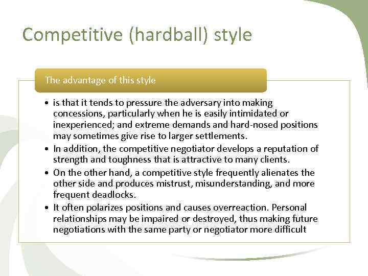 Competitive (hardball) style The advantage of this style • is that it tends to