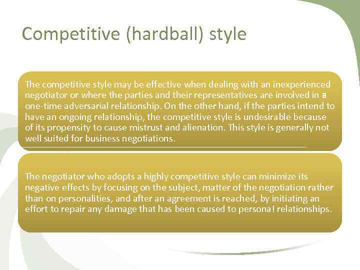 Competitive (hardball) style The competitive style may be effective when dealing with an inexperienced