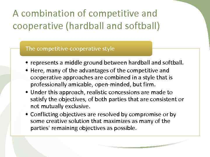 A combination of competitive and cooperative (hardball and softball) The competitive cooperative style •