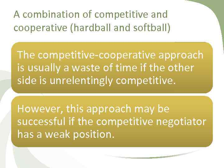 A combination of competitive and cooperative (hardball and softball) The competitive cooperative approach is