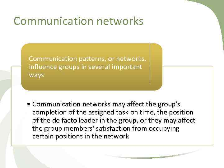 Communication networks Communication patterns, or networks, influence groups in several important ways • Communication