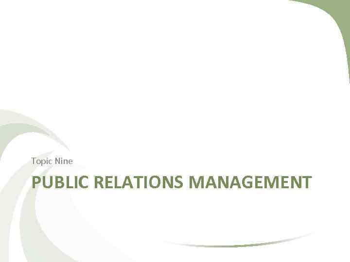 Topic Nine PUBLIC RELATIONS MANAGEMENT