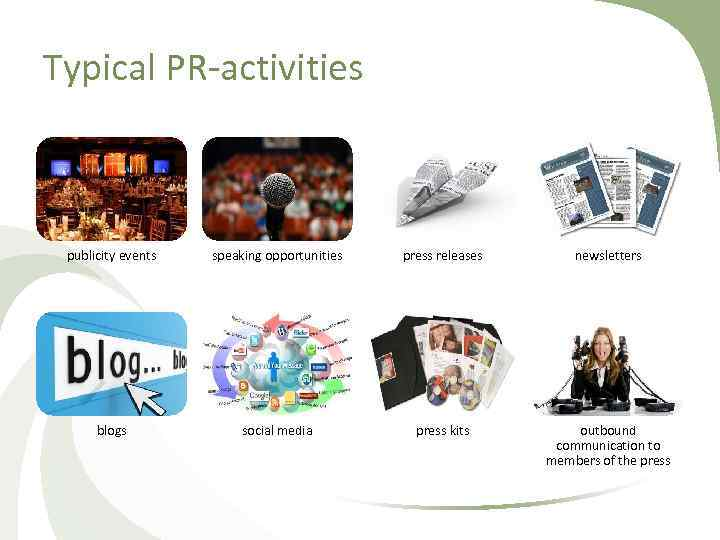 Typical PR activities publicity events speaking opportunities press releases newsletters blogs social media press