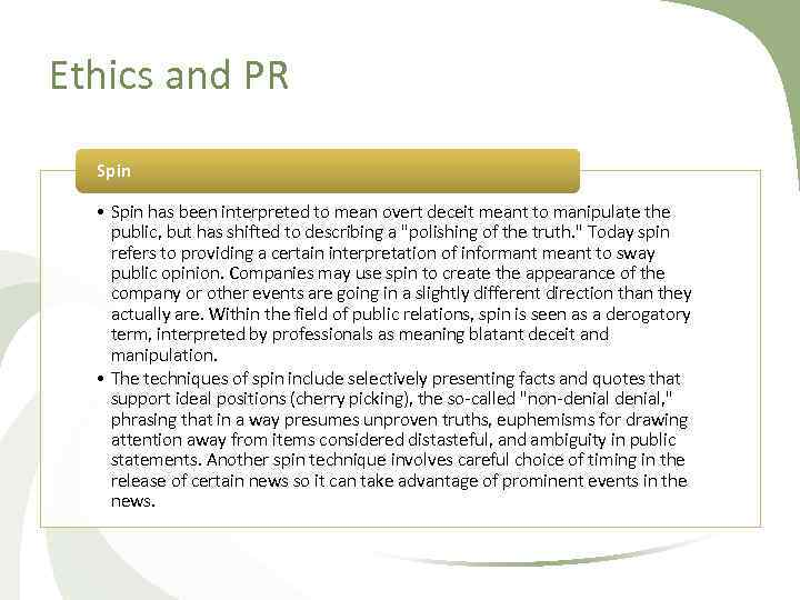 Ethics and PR Spin • Spin has been interpreted to mean overt deceit meant