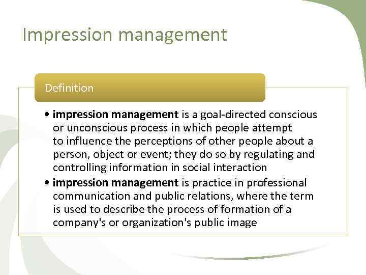 Impression management Definition • impression management is a goal directed conscious or unconscious process