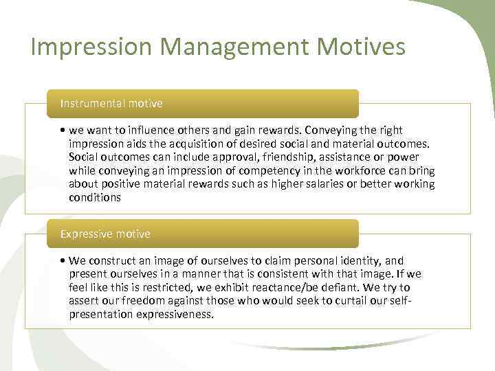 Impression Management Motives Instrumental motive • we want to influence others and gain rewards.