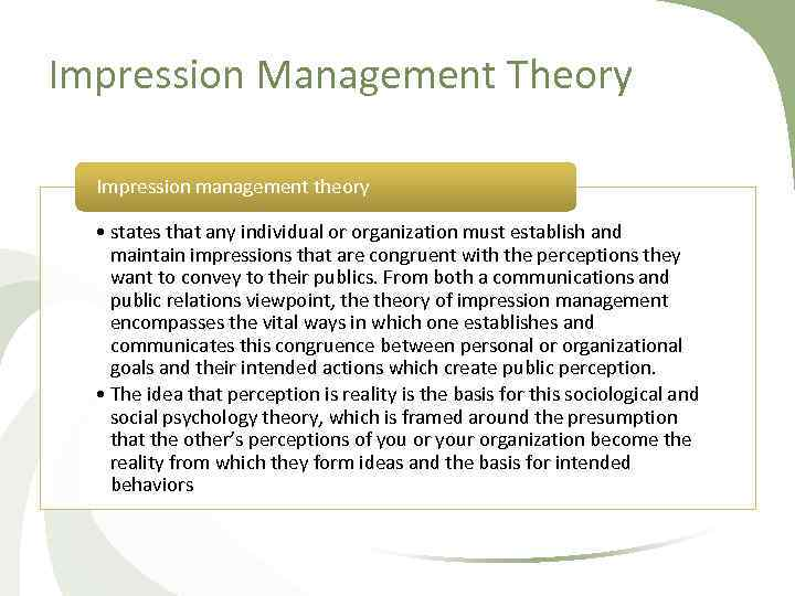 Impression Management Theory Impression management theory • states that any individual or organization must