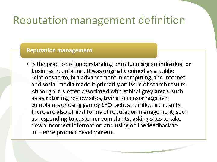 Reputation management definition Reputation management • is the practice of understanding or influencing an