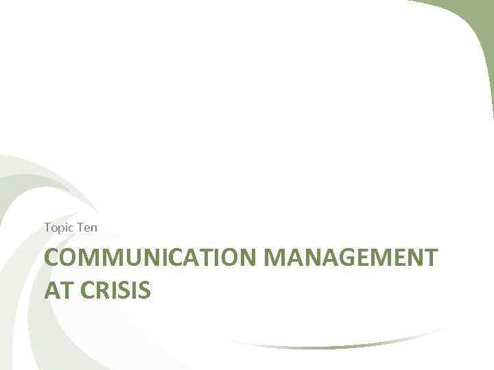 Topic Ten COMMUNICATION MANAGEMENT AT CRISIS